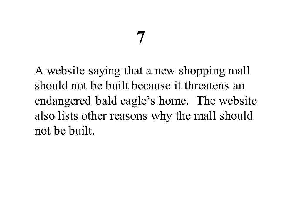 7 A website saying that a new shopping mall should not be built because it threatens an endangered bald eagle's home. The website also lists other rea