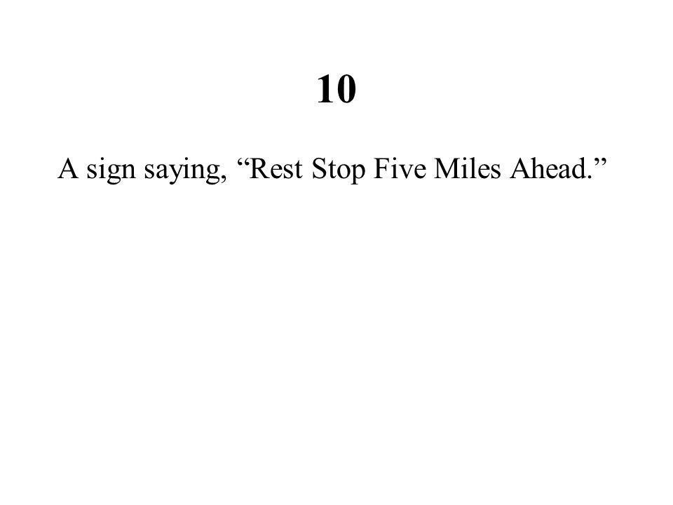 """10 A sign saying, """"Rest Stop Five Miles Ahead."""""""