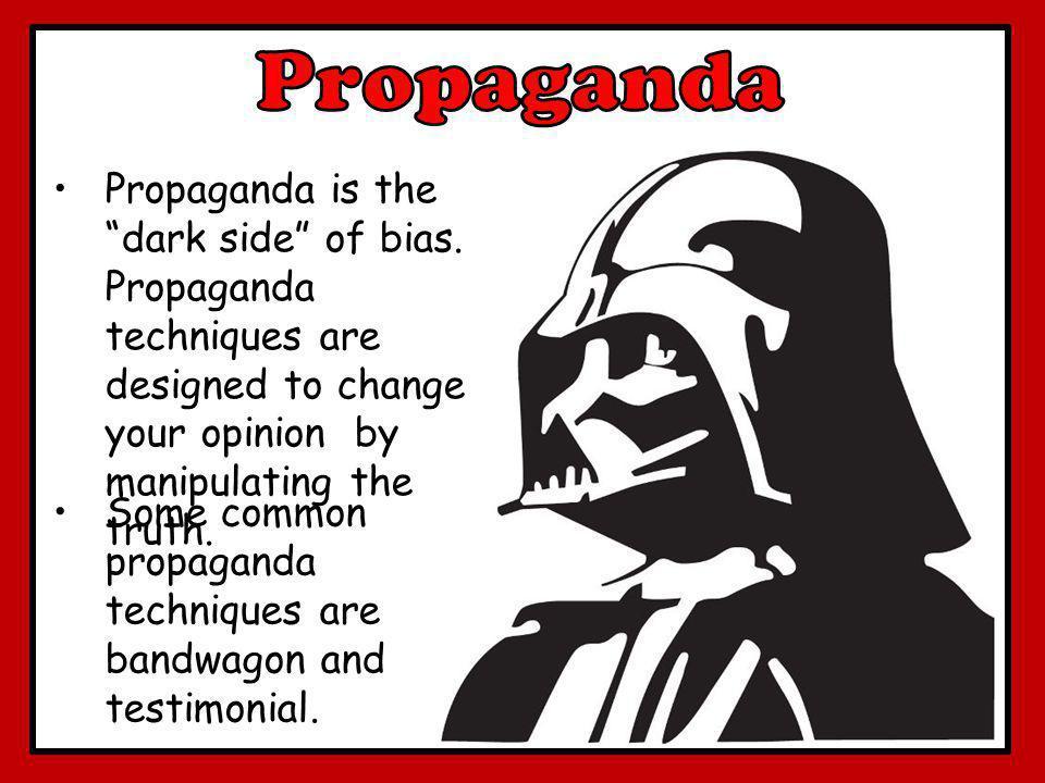 "Propaganda is the ""dark side"" of bias. Propaganda techniques are designed to change your opinion by manipulating the truth. Some common propaganda tec"