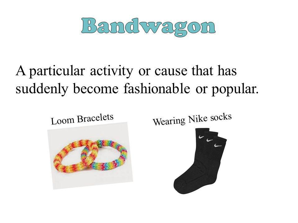 A particular activity or cause that has suddenly become fashionable or popular. Loom Bracelets Wearing Nike socks