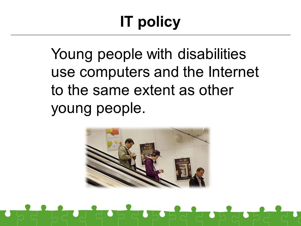 Young people with disabilities use computers and the Internet to the same extent as other young people.