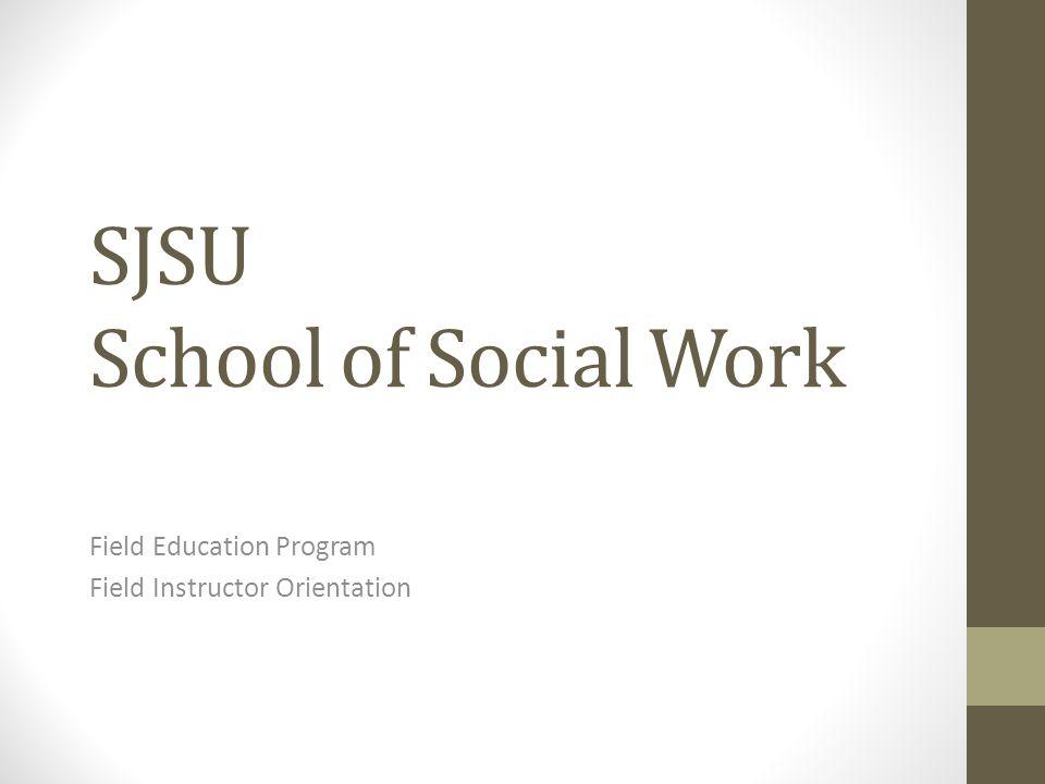SJSU School of Social Work Field Education Program Field Instructor Orientation
