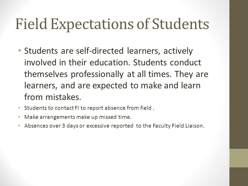 Field Expectations of Students Students are self-directed learners, actively involved in their education. Students conduct themselves professionally a