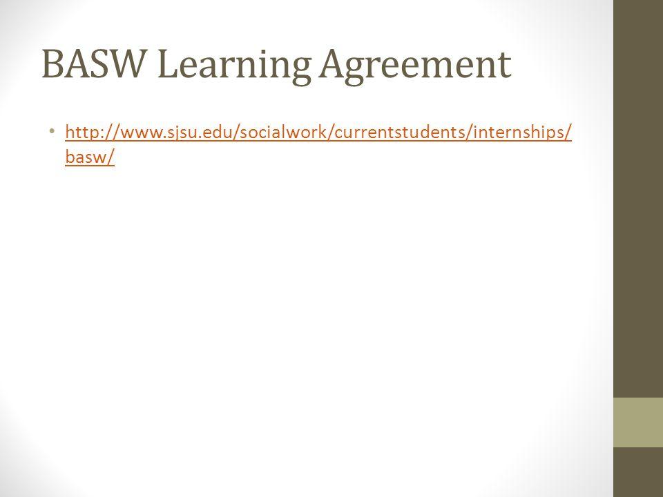BASW Learning Agreement http://www.sjsu.edu/socialwork/currentstudents/internships/ basw/ http://www.sjsu.edu/socialwork/currentstudents/internships/