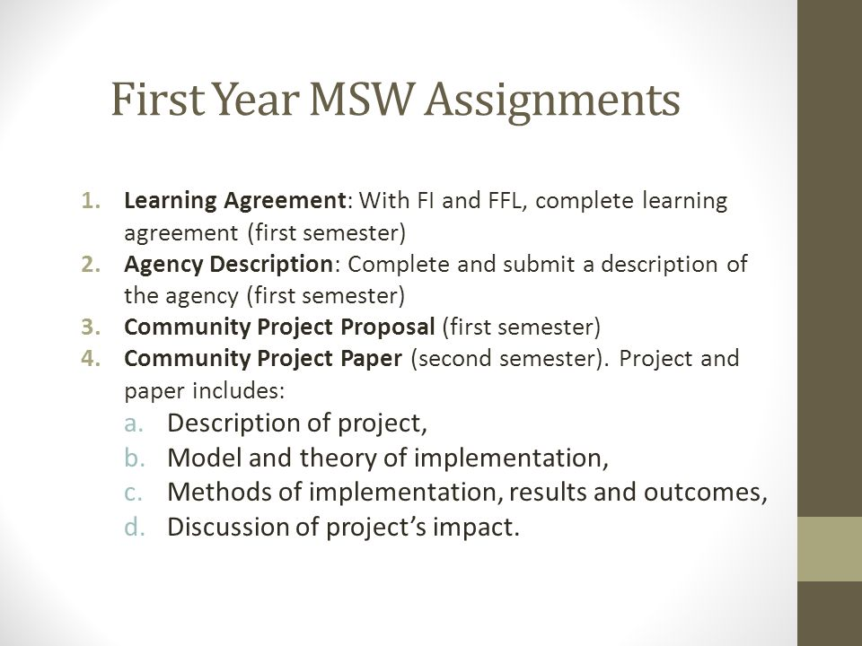 First Year MSW Assignments 1.Learning Agreement: With FI and FFL, complete learning agreement (first semester) 2.Agency Description: Complete and subm