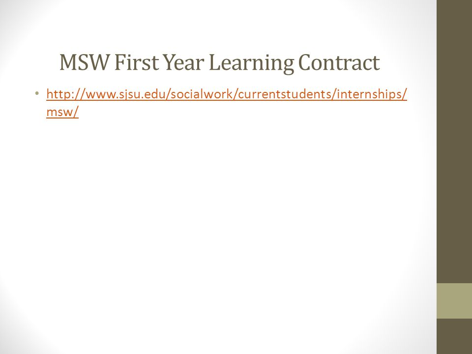 MSW First Year Learning Contract http://www.sjsu.edu/socialwork/currentstudents/internships/ msw/ http://www.sjsu.edu/socialwork/currentstudents/inter