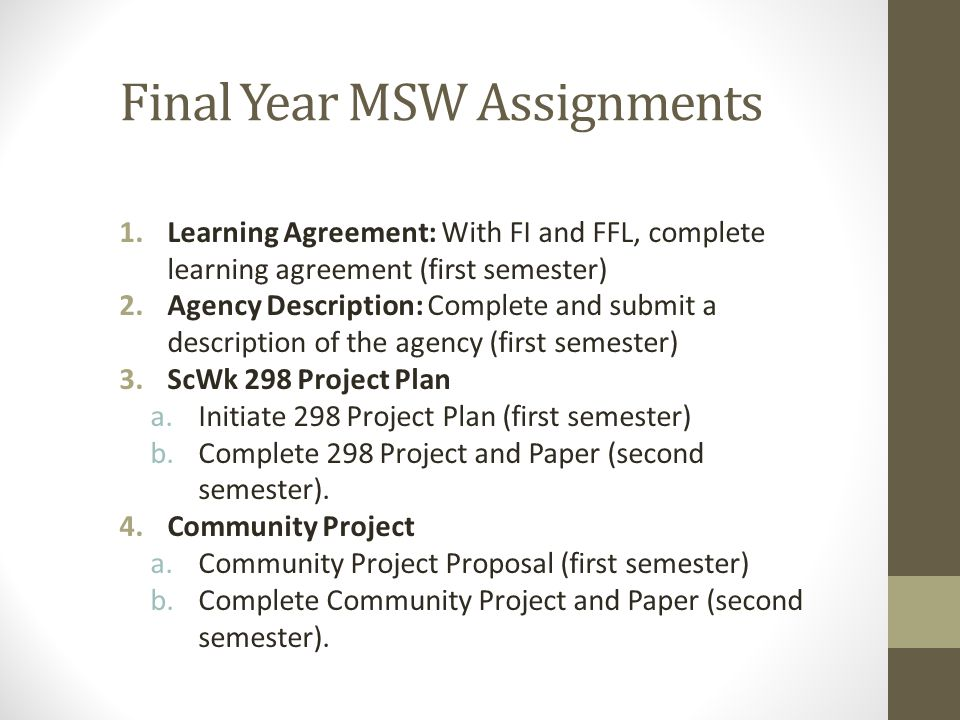 Final Year MSW Assignments 1.Learning Agreement: With FI and FFL, complete learning agreement (first semester) 2.Agency Description: Complete and subm