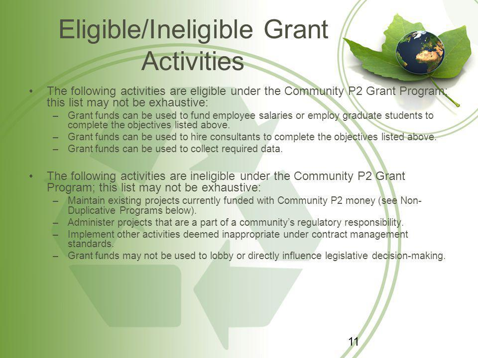 Eligible/Ineligible Grant Activities The following activities are eligible under the Community P2 Grant Program; this list may not be exhaustive: –Grant funds can be used to fund employee salaries or employ graduate students to complete the objectives listed above.