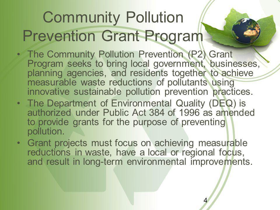 Community Pollution Prevention Grant Program The Community Pollution Prevention (P2) Grant Program seeks to bring local government, businesses, planning agencies, and residents together to achieve measurable waste reductions of pollutants using innovative sustainable pollution prevention practices.