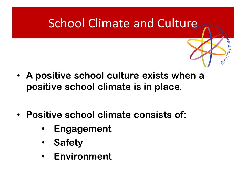 School Climate and Culture A positive school culture exists when a positive school climate is in place.
