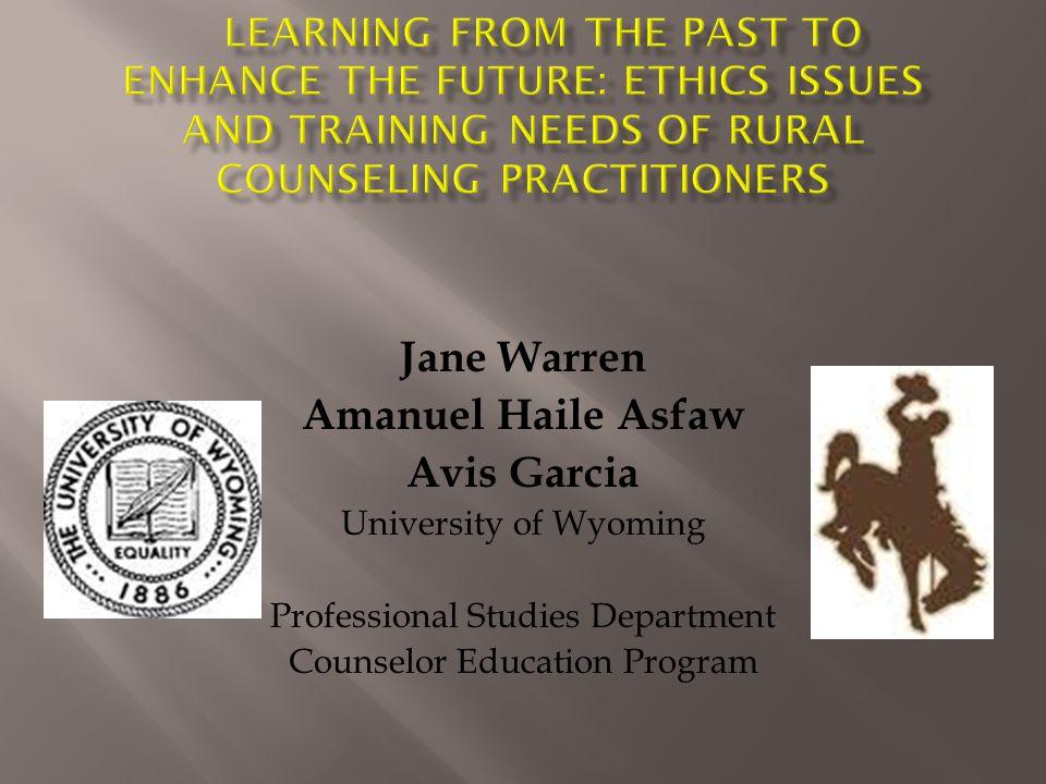 Jane Warren Amanuel Haile Asfaw Avis Garcia University of Wyoming Professional Studies Department Counselor Education Program