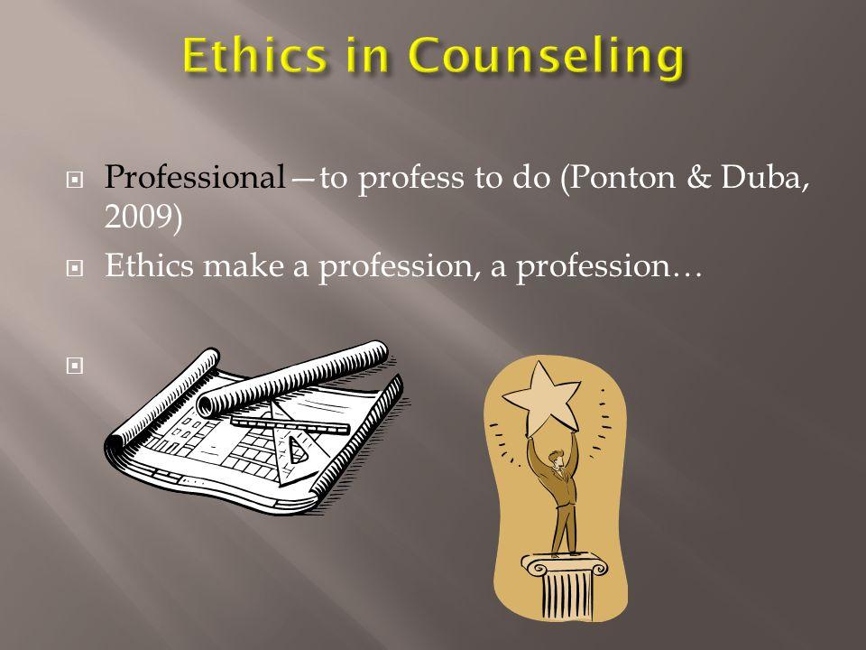  Professional—to profess to do (Ponton & Duba, 2009)  Ethics make a profession, a profession… 