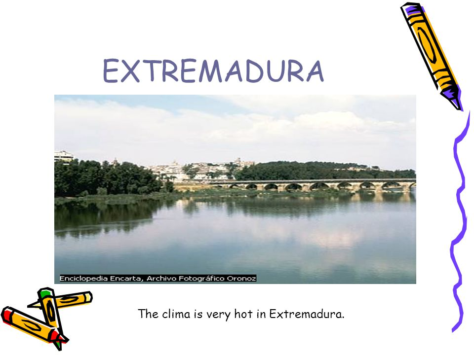EXTREMADURA The clima is very hot in Extremadura.