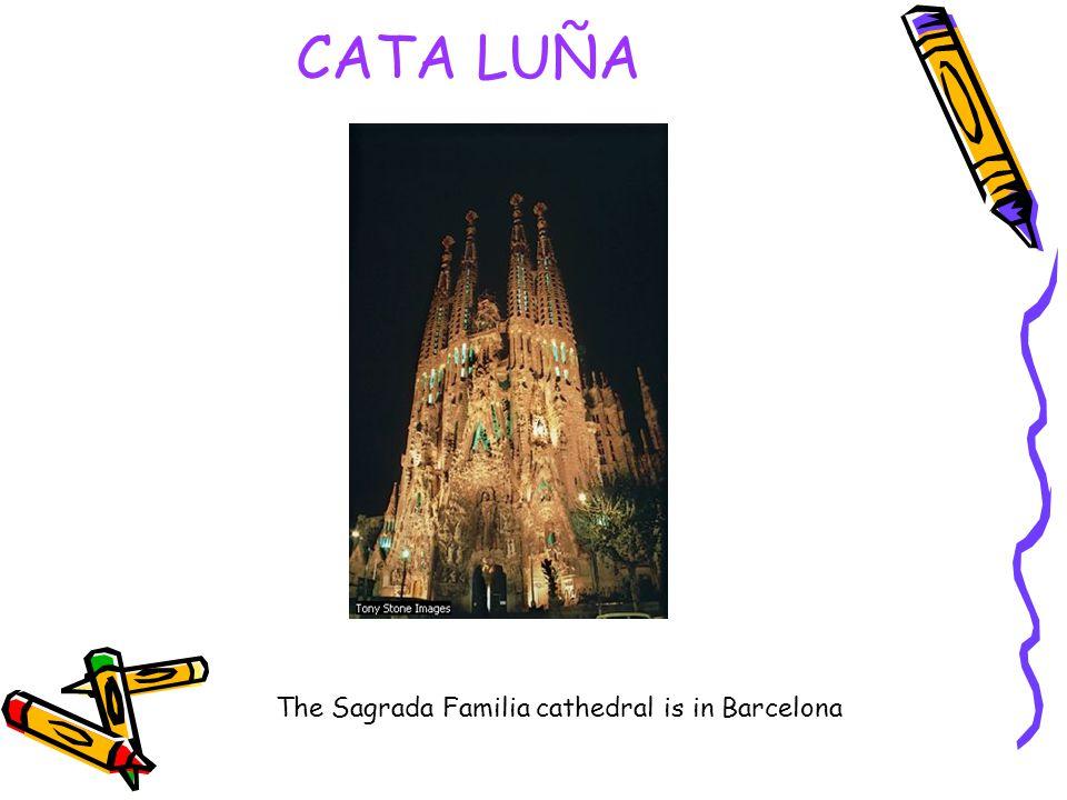 CATA LUÑA The Sagrada Familia cathedral is in Barcelona