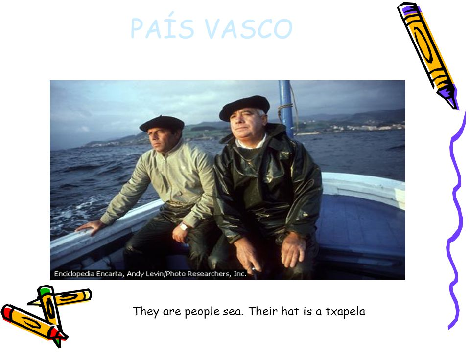 PAÍS VASCO They are people sea. Their hat is a txapela