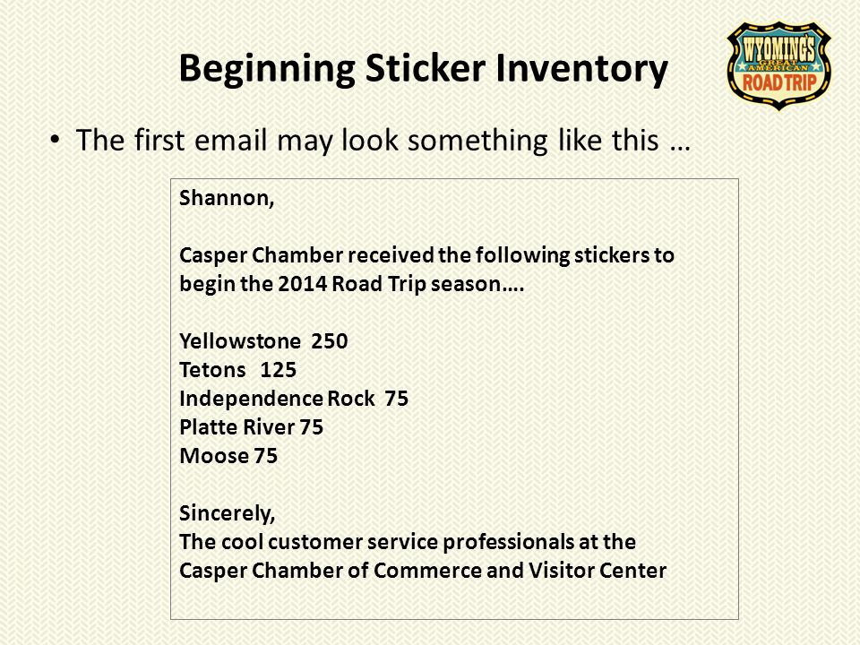 Beginning Sticker Inventory The first email may look something like this … Shannon, Casper Chamber received the following stickers to begin the 2014 R