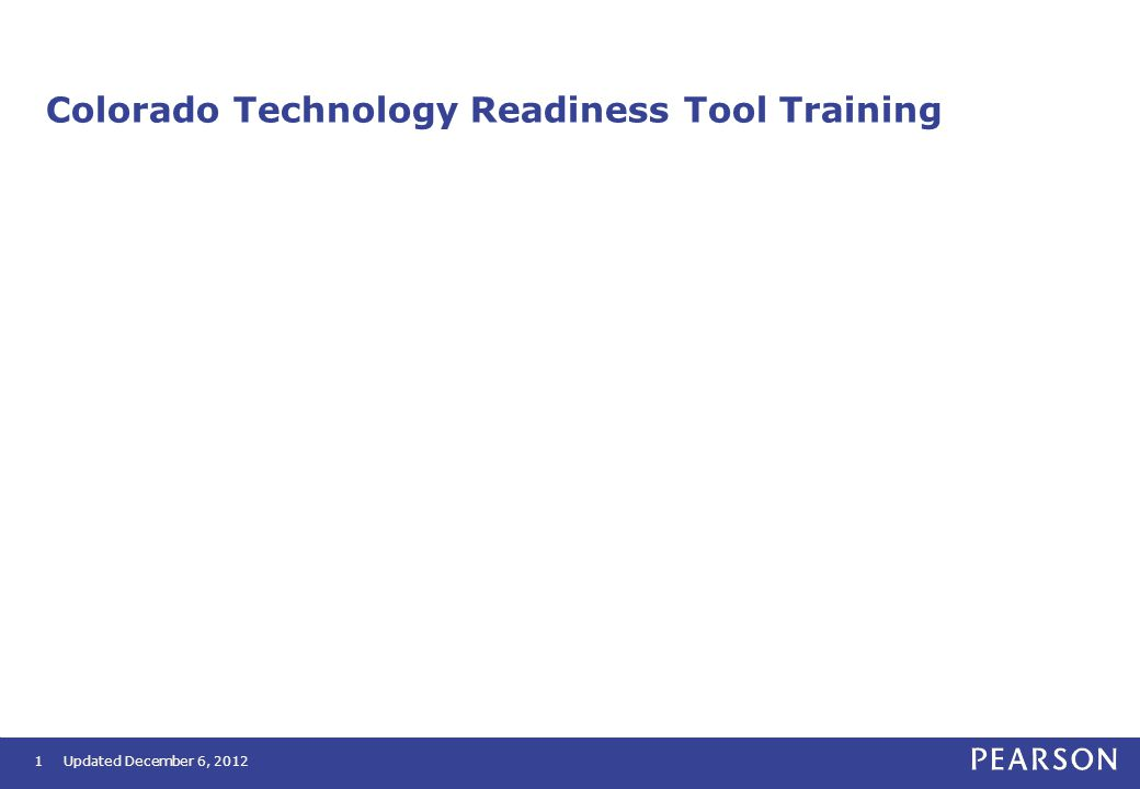 Colorado Technology Readiness Tool Training 1Updated December 6, 2012