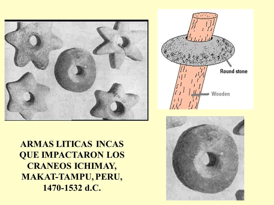 ARMAS LITICAS INCAS QUE IMPACTARON LOS CRANEOS ICHIMAY, MAKAT-TAMPU, PERU, 1470-1532 d.C.