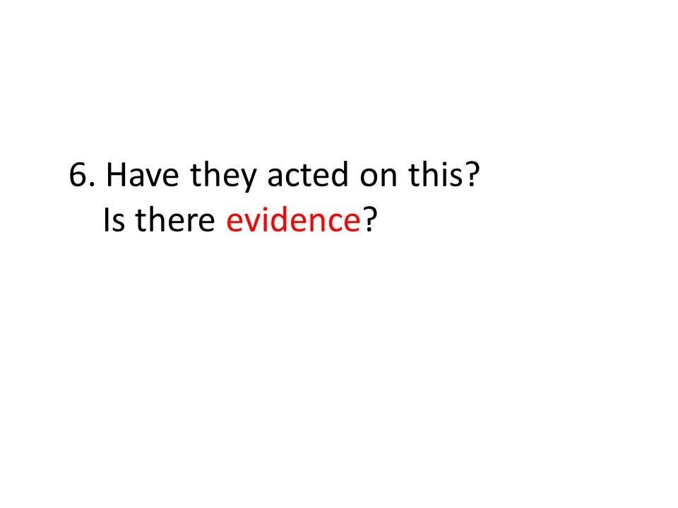 6. Have they acted on this Is there evidence