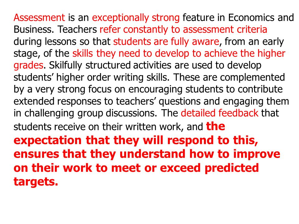 Assessment is an exceptionally strong feature in Economics and Business.