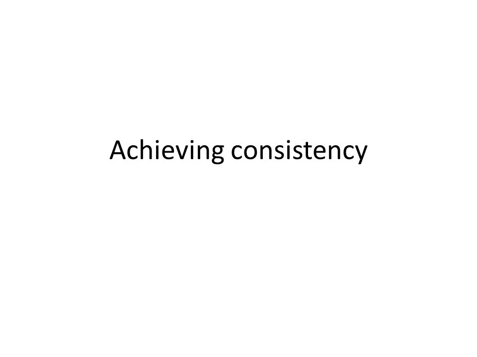 Achieving consistency