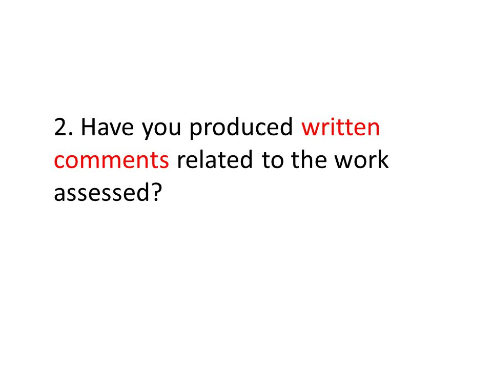 2. Have you produced written comments related to the work assessed