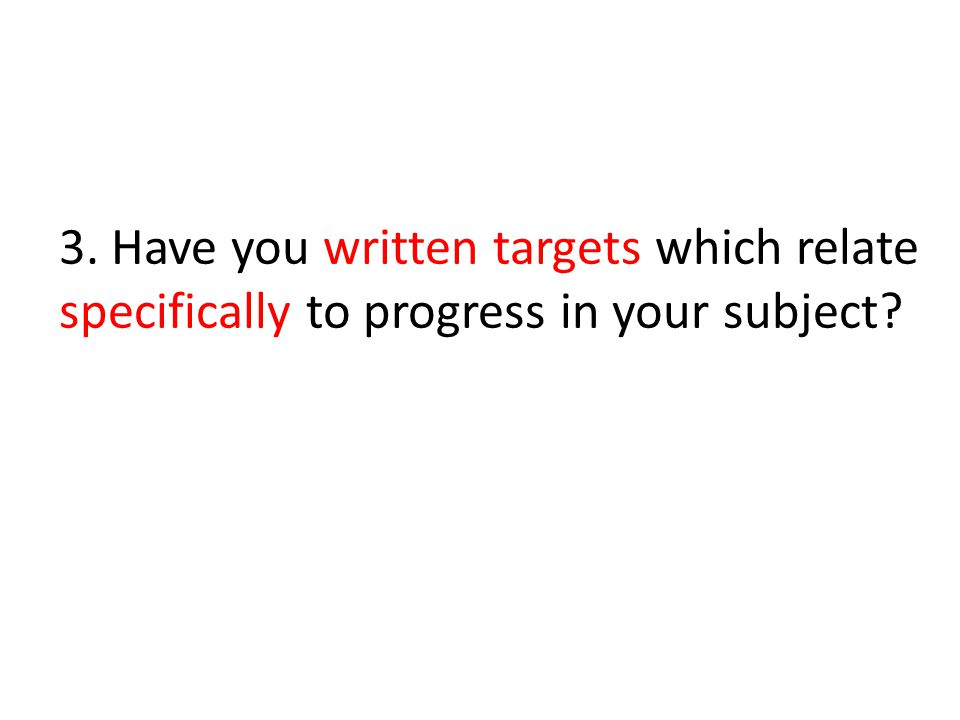 3. Have you written targets which relate specifically to progress in your subject