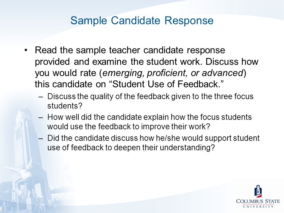 Sample Candidate Response Read the sample teacher candidate response provided and examine the student work. Discuss how you would rate (emerging, prof
