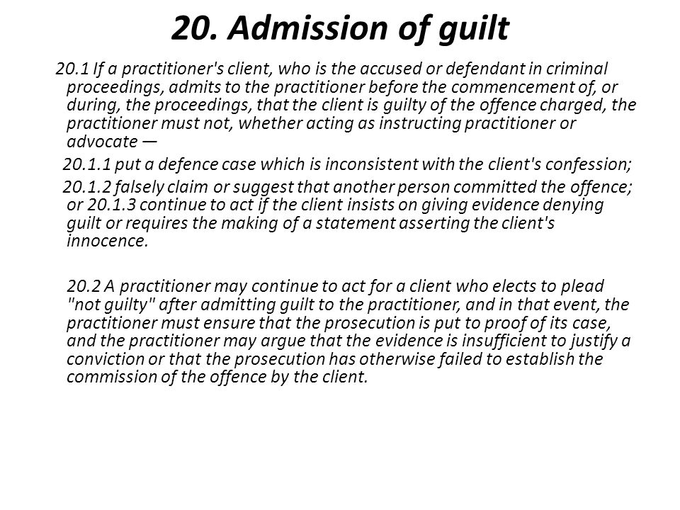 20. Admission of guilt 20.1 If a practitioner's client, who is the accused or defendant in criminal proceedings, admits to the practitioner before the