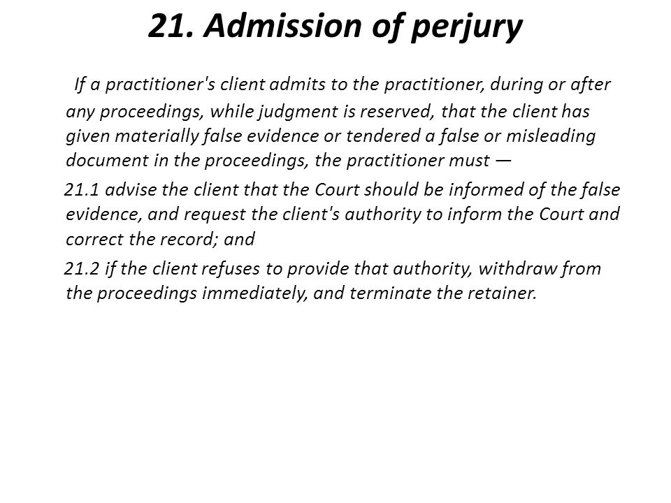 21. Admission of perjury If a practitioner's client admits to the practitioner, during or after any proceedings, while judgment is reserved, that the