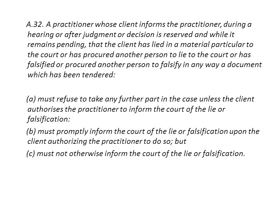 A.32. A practitioner whose client informs the practitioner, during a hearing or after judgment or decision is reserved and while it remains pending, t