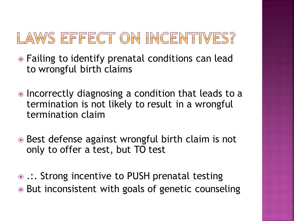  Failing to identify prenatal conditions can lead to wrongful birth claims  Incorrectly diagnosing a condition that leads to a termination is not li