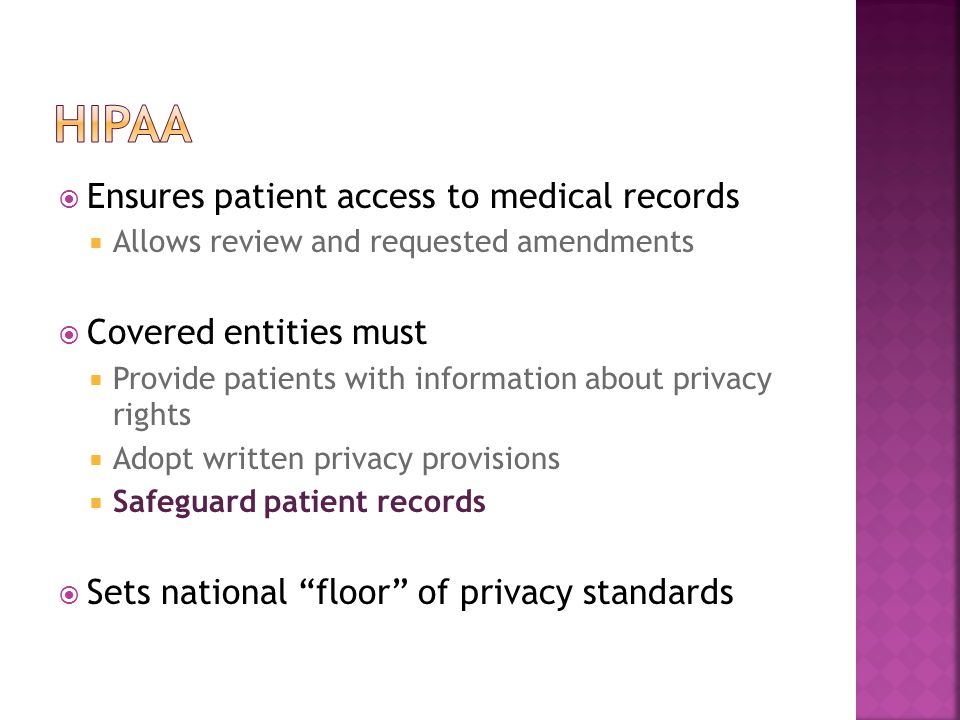  Ensures patient access to medical records  Allows review and requested amendments  Covered entities must  Provide patients with information about