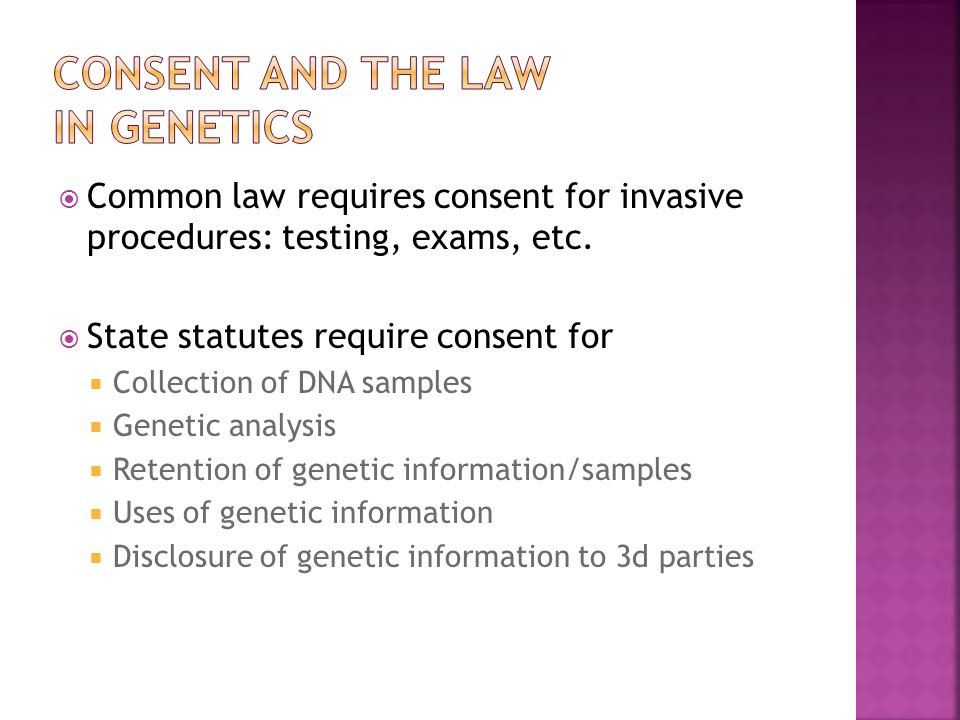  Common law requires consent for invasive procedures: testing, exams, etc.