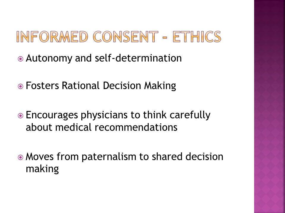  Autonomy and self-determination  Fosters Rational Decision Making  Encourages physicians to think carefully about medical recommendations  Moves