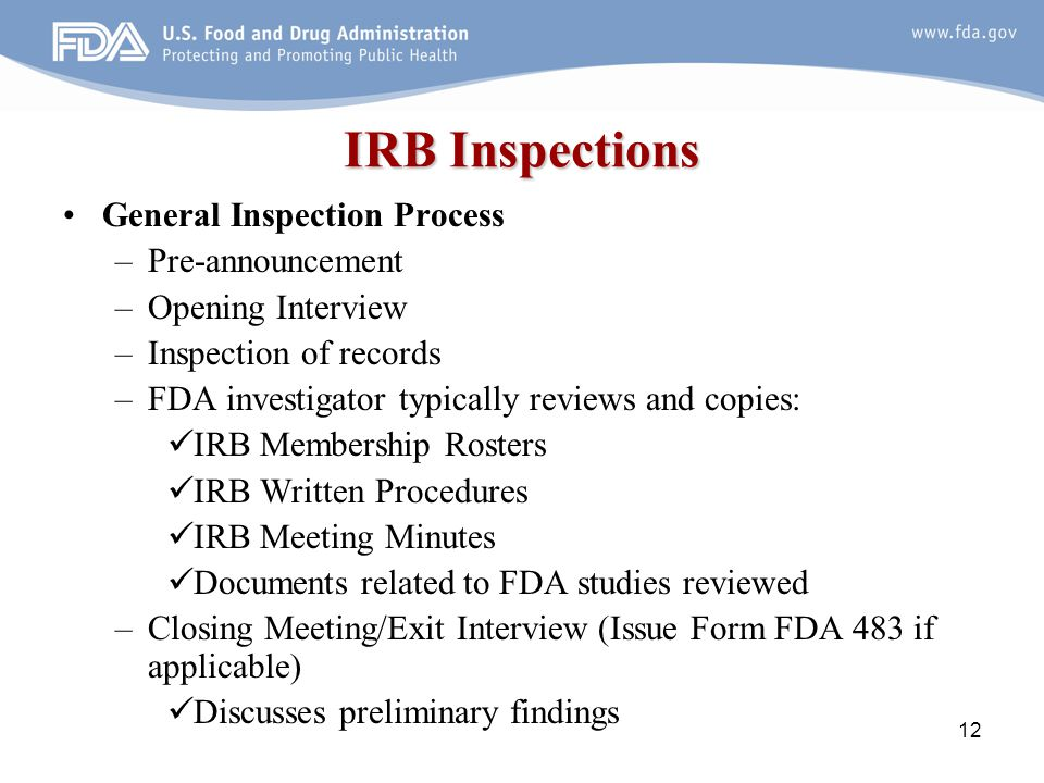 12 IRB Inspections General Inspection Process –Pre-announcement –Opening Interview –Inspection of records –FDA investigator typically reviews and copi