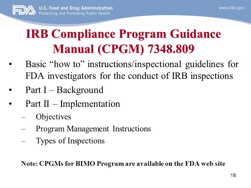 """16 IRB Compliance Program Guidance Manual (CPGM) 7348.809 Basic """"how to"""" instructions/inspectional guidelines for FDA investigators for the conduct of"""