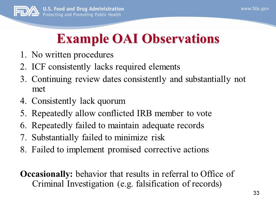 33 Example OAI Observations 1. No written procedures 2. ICF consistently lacks required elements 3. Continuing review dates consistently and substanti