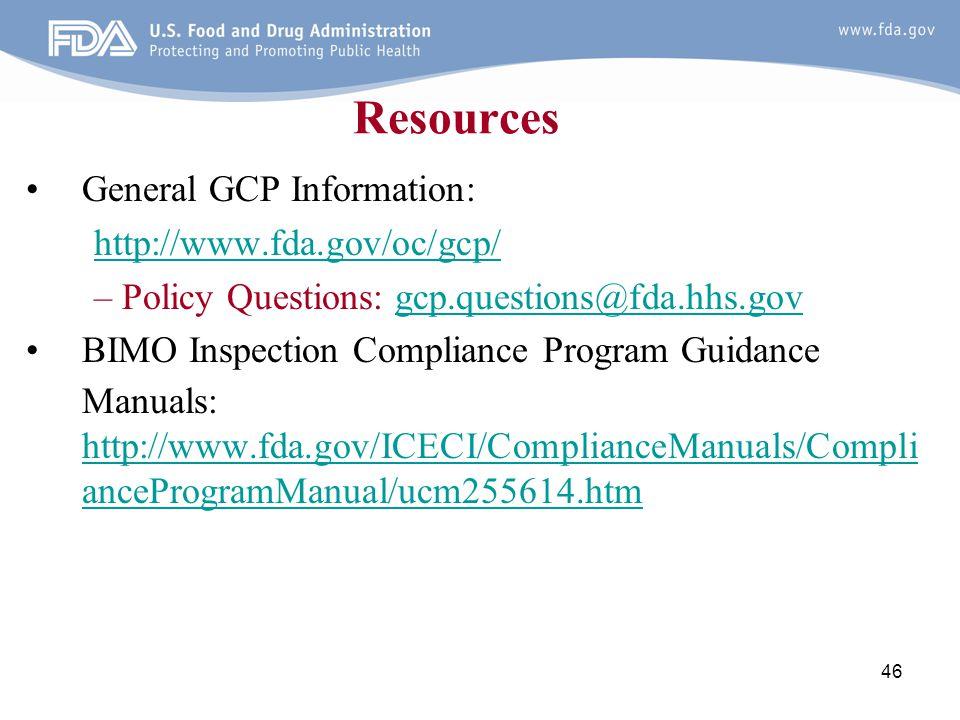 46 Resources General GCP Information: http://www.fda.gov/oc/gcp/ –Policy Questions: gcp.questions@fda.hhs.govgcp.questions@fda.hhs.gov BIMO Inspection
