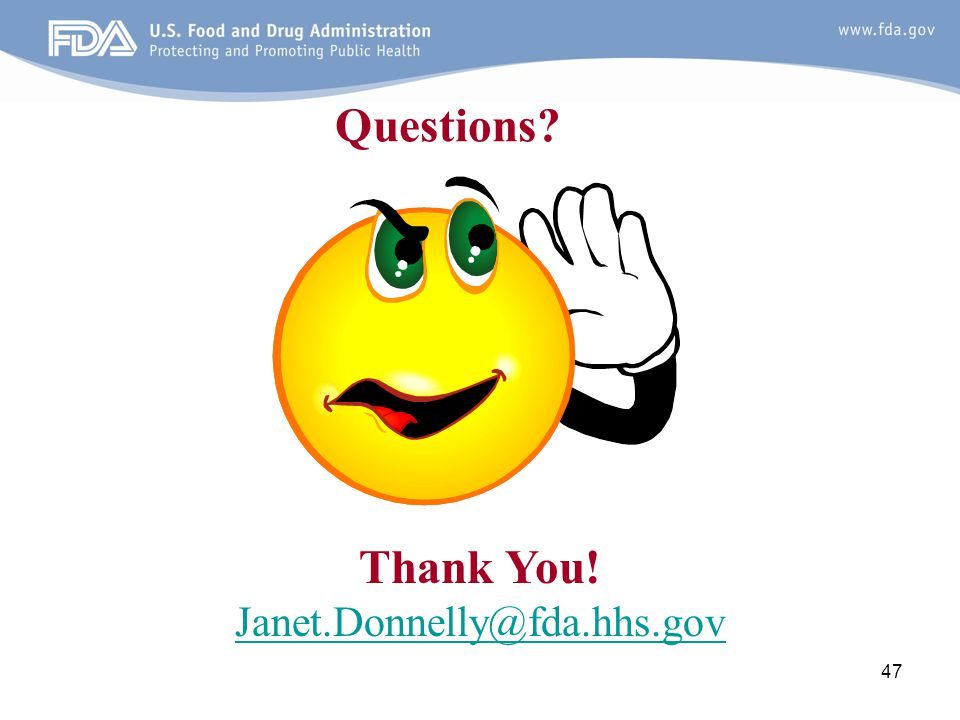 47 Questions? Thank You! Janet.Donnelly@fda.hhs.gov