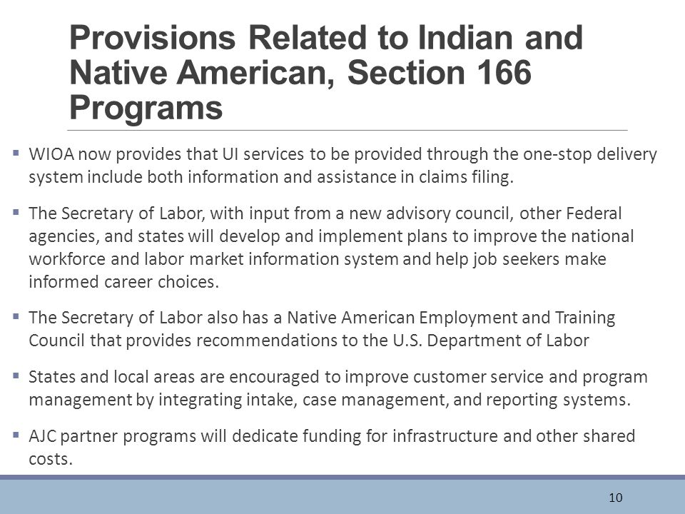 Provisions Related to Indian and Native American, Section 166 Programs  WIOA now provides that UI services to be provided through the one-stop delivery system include both information and assistance in claims filing.