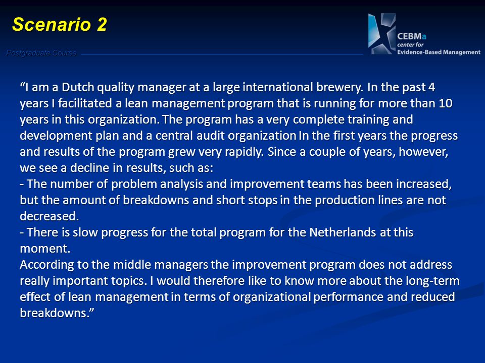 "Postgraduate Course Scenario 2 ""I am a Dutch quality manager at a large international brewery. In the past 4 years I facilitated a lean management pro"