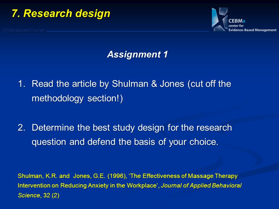 Postgraduate Course Assignment 1 1.Read the article by Shulman & Jones (cut off the methodology section!) 2.Determine the best study design for the re