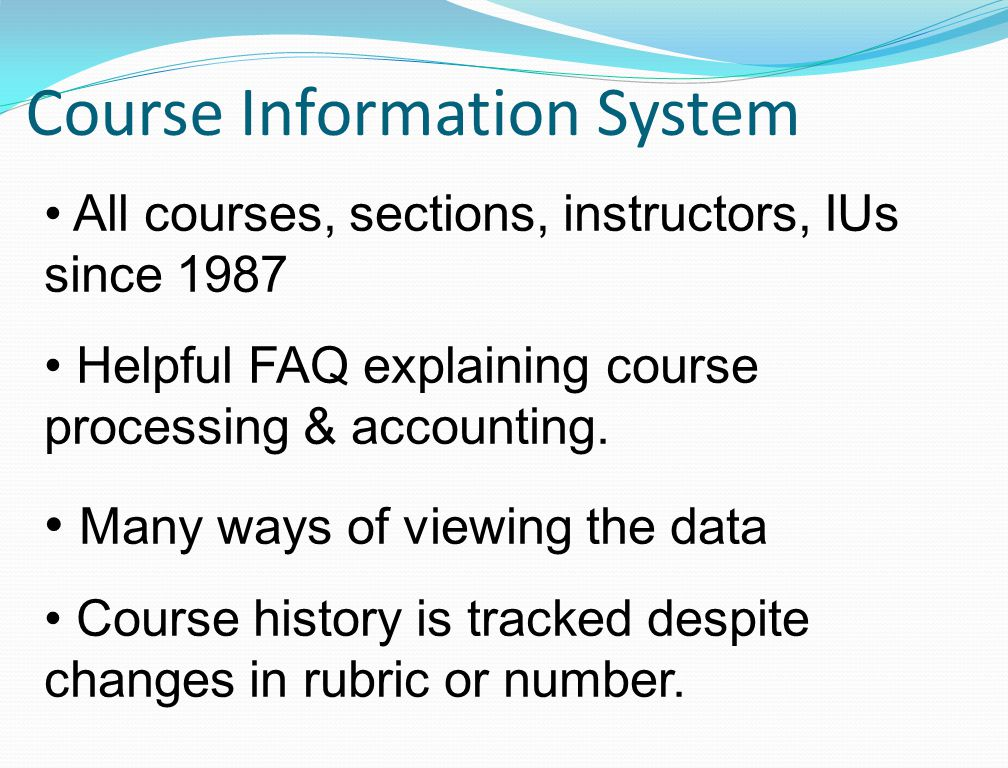 Course Information System All courses, sections, instructors, IUs since 1987 Helpful FAQ explaining course processing & accounting.