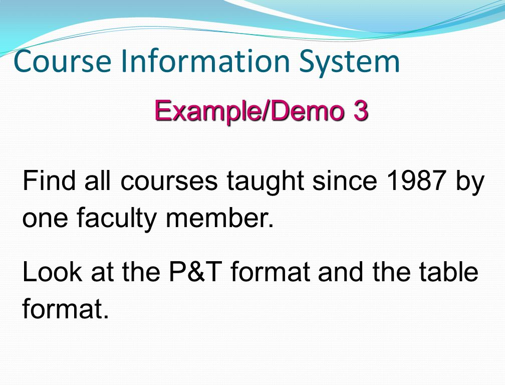 Course Information System Find all courses taught since 1987 by one faculty member.