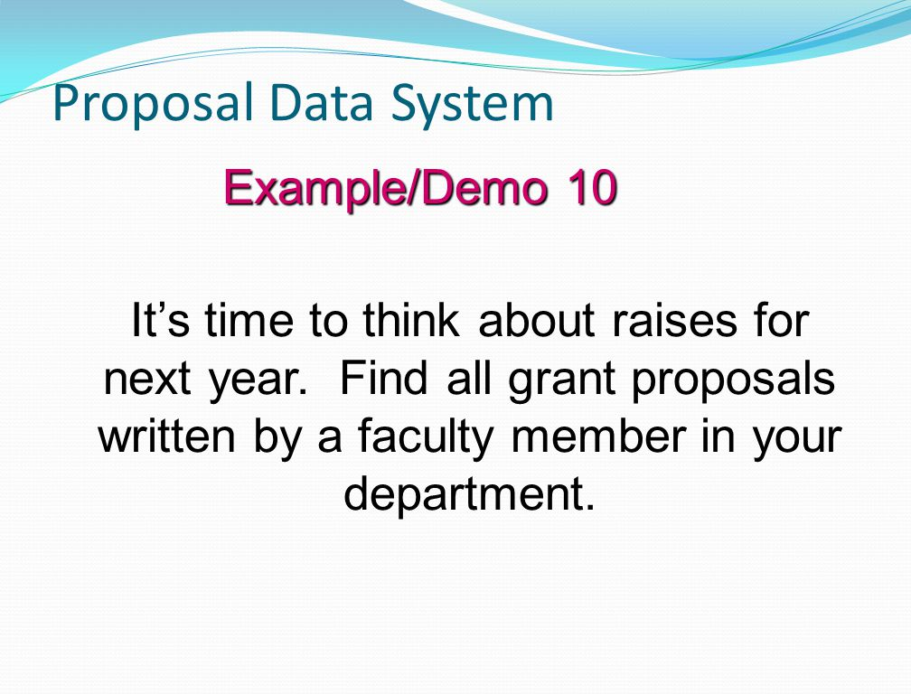 Proposal Data System Example/Demo 10 It's time to think about raises for next year.