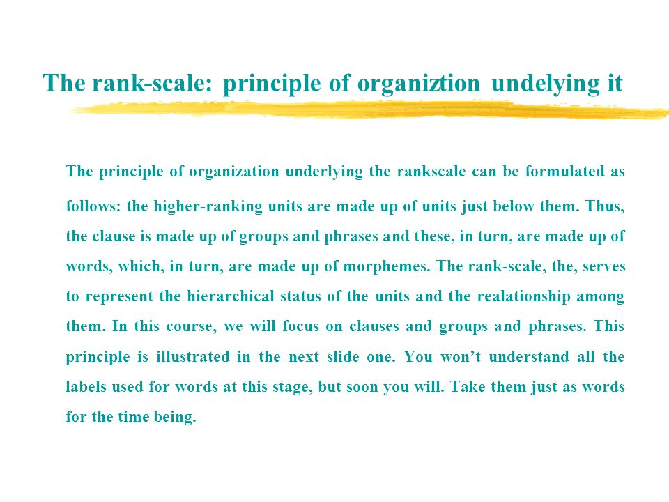 The rank-scale: principle of organiztion undelying it The principle of organization underlying the rankscale can be formulated as follows: the higher-ranking units are made up of units just below them.