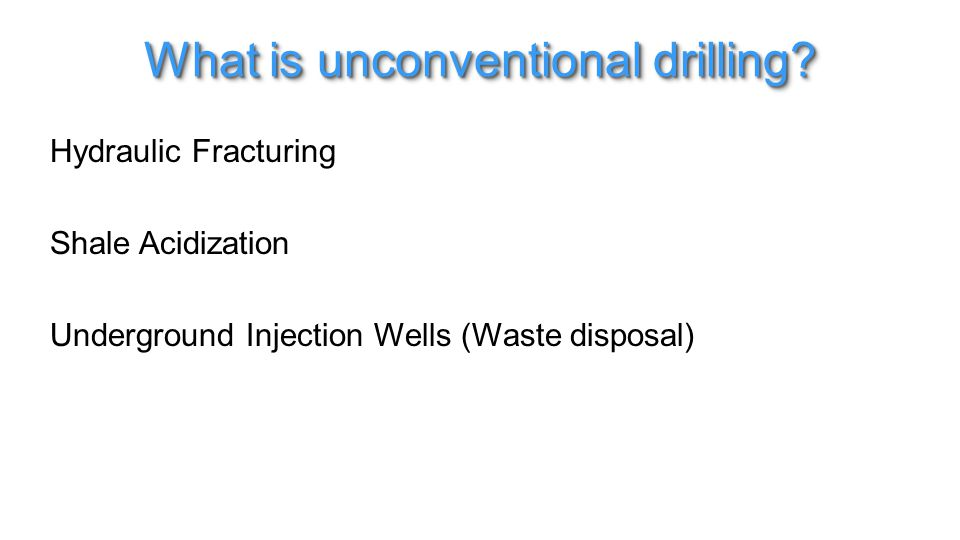 Hydraulic Fracturing Shale Acidization Underground Injection Wells (Waste disposal) What is unconventional drilling