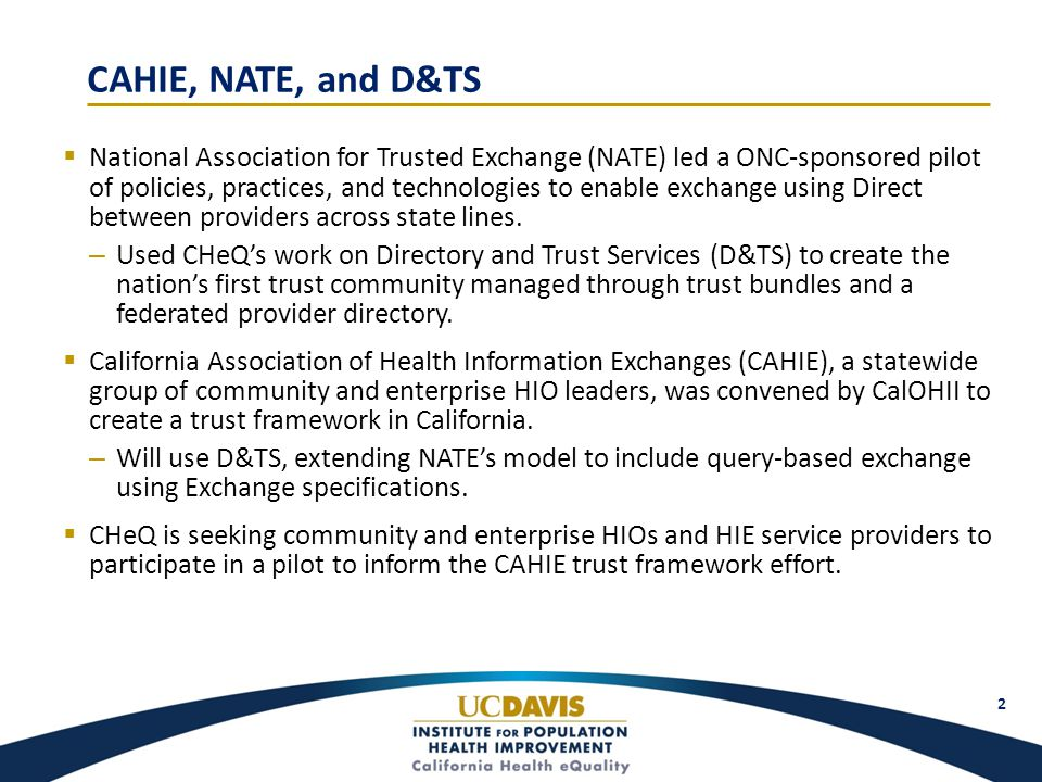 CAHIE, NATE, and D&TS  National Association for Trusted Exchange (NATE) led a ONC-sponsored pilot of policies, practices, and technologies to enable exchange using Direct between providers across state lines.