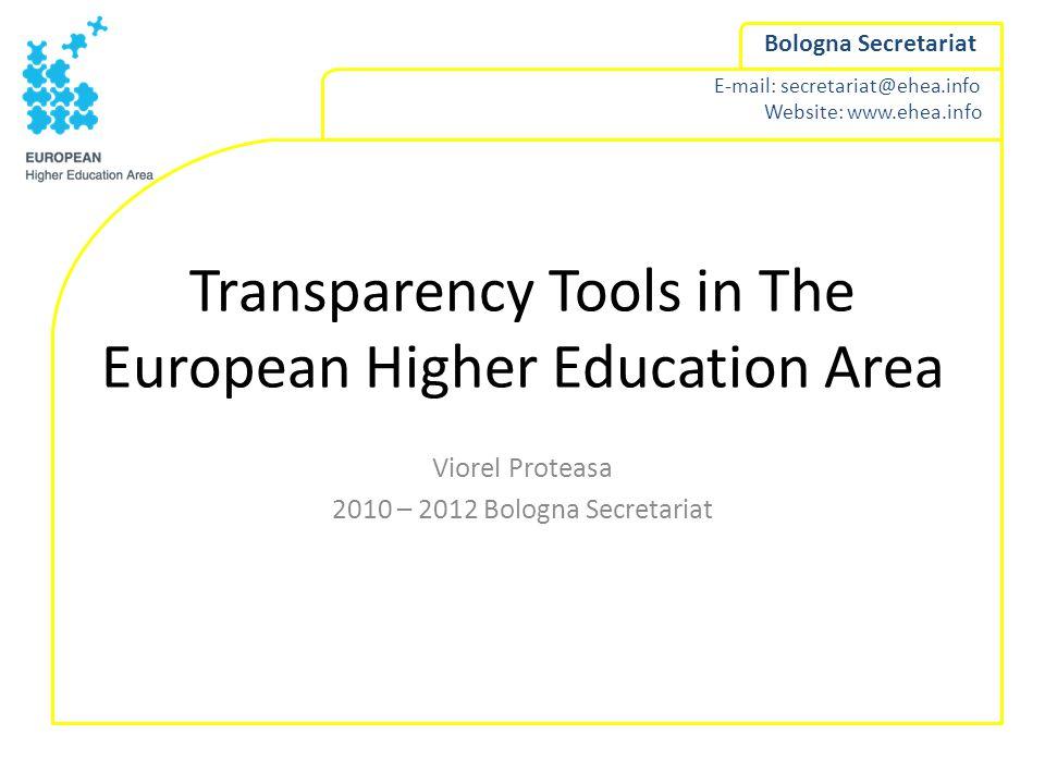 E-mail: secretariat@ehea.info Website: www.ehea.info Bologna Secretariat Transparency Tools in The European Higher Education Area Viorel Proteasa 2010 – 2012 Bologna Secretariat